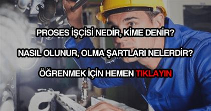 Proses işçisi nedir?